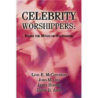 Celebrity Worshippers Inside the Minds of Stargazers Lynn McCutcheon, John Maltby, James P. Houran, Diane Ashe 9781413732306 Books