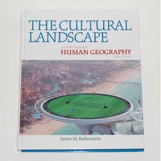 The Cultural Landscape An Introduction to Human Geography (10th Edition) James M. Rubenstein 9780321677358 Books