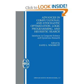 Advances in Computational and Stochastic Optimization, Logic Programming, and Heuristic Search: Interfaces in Computer Science and Operations ResearchResearch/Computer Science Interfaces Series): David L. Woodruff: 9780792380788: Books
