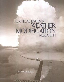 Critical Issues in Weather Modification Research: Committee on the Status and Future Directions in U.S Weather Modification Research and Operations, Board on Atmospheric Sciences and Climate, Division on Earth and Life Studies, National Research Council: 9