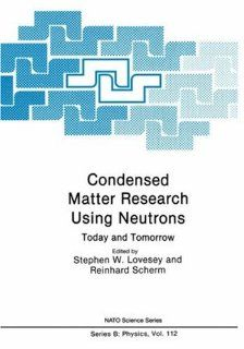 Condensed Matter Research Using Neutrons Today and Tomorrow (Nato Science Series B (closed)) Stephen W. Lovesey, Reinhard Scherm 9780306418211 Books