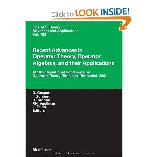 Recent Advances in Operator Theory, Operator Algebras, and their Applications: XIXth International Conference on Operator Theory, Timisoara (Romania), 2002 (Operator Theory: Advances and Applications): Dumitru Gaspar, Israel Gohberg, Dan Timotin, Florian H