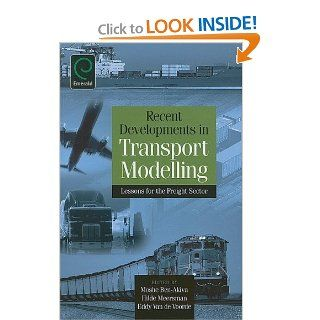 Recent Developments in Transport Modelling: Lessons for the Freight Sector: Moshe Ben Akiva, Hilde Meersman, Eddy Van de Voorde: 9780080451190: Books