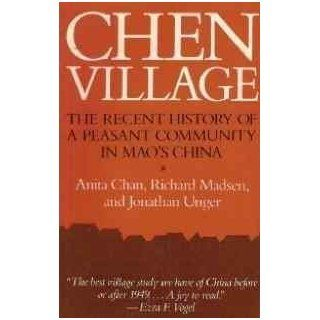 Chen Village: The Recent History of a Peasant Community in Mao's China: Anita Chan, Richard Madsen, Jonathan Unger: 9780520047204: Books
