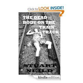 The Dead Body On The Train Track eBook: Stuart Neild: Kindle Store