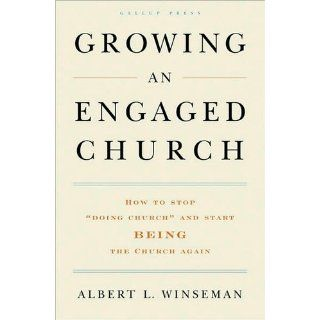 "Growing an Engaged Church: How to Stop ""Doing Church"" and Start Being the Church Again: Albert L. Winseman D.Min.: 9781595620149: Books"