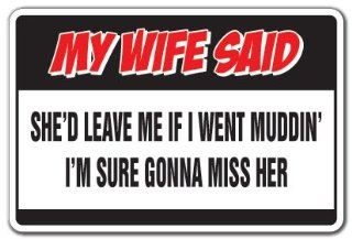 MY WIFE SAID IF I WENT MUDDING Warning Sign funny gag : Street Signs : Patio, Lawn & Garden