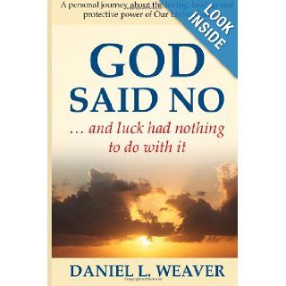 God Said No: And Luck Had Nothing To Do With It: Mr. Daniel L. Weaver: 9781482559446: Books