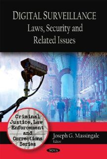 Digital Surveillance Laws, Security and Related Issues (Criminal Justice, Law Enforcement and Corrections) (9781606923122) Joseph G. Massingale Books