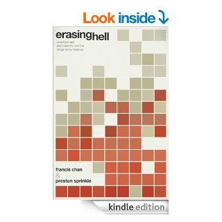 Erasing Hell: What God Said about Eternity, and the Things We've Made Up   Kindle edition by Francis Chan, Preston Sprinkle. Religion & Spirituality Kindle eBooks @ .