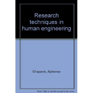 Research techniques in human engineering: Alphonse Chapanis: Books