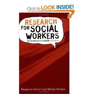 Research for Social Workers: An Introduction to Methods: Margaret Alston, Wendy Bowles: 9780415307239: Books