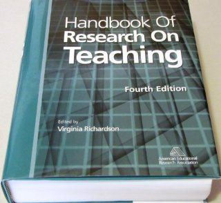 Handbook of Research on Teaching (4th Edition): Virginia Richardson, American Educational Research Association: 9780935302264: Books