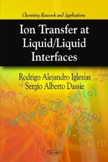 Ion Transfer at Liquid/ Liquid Interfaces (Chemistry Research and Applications): Rodrigo Alejandro Iglesias, Sergio Alberto Dassie: 9781616686840: Books