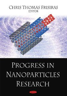 Progress in Nanoparticles Research: Chris Thomas Frisiras, Stuart Allison, Maria Dolores Bermudez, Anna V. Bychkova: 9781604567052: Books