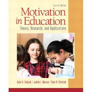 Motivation in Education: Theory, Research, and Applications (4th Edition): Dale H. Schunk, Judith R Meece, Paul R. Pintrich: 9780133017526: Books