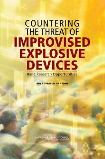 Countering the Threat of Improvised Explosive Devices: Basic Research Opportunities, Abbreviated Version (9780309109154): Committee on Defeating Improvised Explosive Devices: Basic Research to Interrupt the IED Delivery Chain, Board on Chemical Sciences an