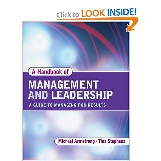 Handbook of Management and Leadership: A Guide to Managing for Results: Michael Armstrong, Tina Stephens: 9780749443443: Books
