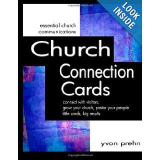 Church Connection Cards: connect with visitors, grow your church, pastor your people, little cards, big results: Yvon Prehn: 9781463712914: Books