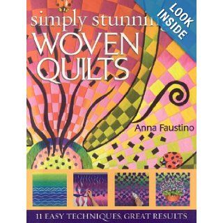 Simply Stunning Woven Quilts: 11 Easy Techniques, Great Results: Anna Faustino: 9781571204523: Books