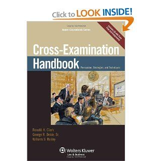 Cross Examination Handbook: Persuasion Strategies & Techniques (Aspen Coursebook): Ronald H. Clark, William S. Bailey, George R. Dekle: 9780735598430: Books