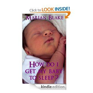 How Do I Get My Baby To Sleep? (Practical Parenting Book 1) eBook: Marian Blake: Kindle Store