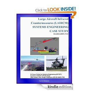Large Aircraft Infrared Countermeasures (LAIRCM) Systems Engineering Case Study   Laser Transmitter Pointer/Tracker eBook: U.S. Air Force (USAF), U.S. Military, Air Force Institute of Technology, World Spaceflight News, Department of Defense (DoD), Air For