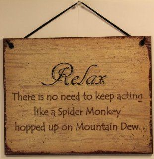 "Vintage Style Sign Saying, ""RELAX There is no need to keep acting like a Spider Monkey hopped up on Mountain Dew."" Decorative Fun Universal Household Signs from Egbert's Treasures   Decorative Plaques"