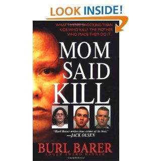 Mom Said Kill (Pinnacle True Crime): Burl Barer: 9780786019090: Books