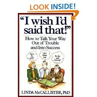 """I Wish I'd Said That!"": How to Talk Your Way Out of Trouble and Into Success: Linda McCallister: 9780471008576: Books"
