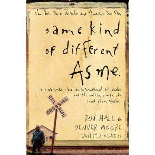 Same Kind Of Different As Me: Ron Hall, Denver Moore, Lynn Vincent: 9780849900419: Books