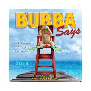 Bubba Says 2014 Wall (calendar): Christina Bynum Breaux: 9781416293781: Books