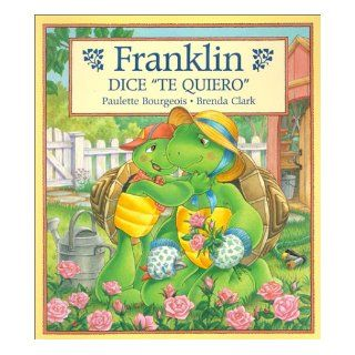 "Franklin Dice ""Te Quiero"" = Franklin Says ""I Love You"" (Franklin (Paperback Spanish)) (Spanish Edition): Paulette Bourgeois, Brenda Clark, Alejandra Lopez Varela: 9781930332232:  Children's Books"