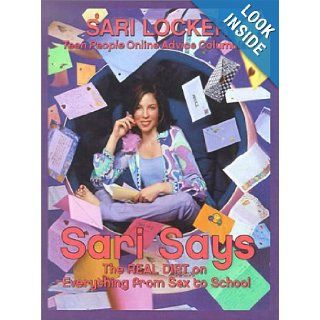 Sari Says: The Real Dirt on Everything from Sex to School: Sari Locker: 9780613493567: Books