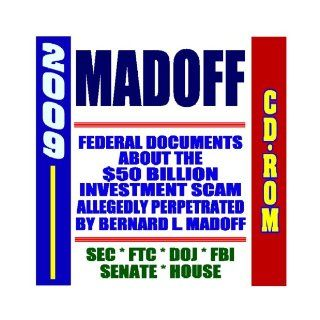 2009 Madoff Scandal: Federal Documents about the Investment Scam Allegedly Perpetrated by Bernard L. Madoff   Material from the SEC, FTC, DOJ, FBI (CD ROM): U.S. Government: 9781422050071: Books