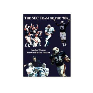 The SEC Team of the '80s: Auburn Football 1980 1989: Landon Thomas, Bo Jackson: 9780976472513: Books