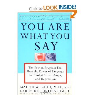 You Are What You Say: The Proven Program that Uses the Power of Language to Combat Stress, Anger, and Depression: Matthew Budd, Larry Rothstein, Patch Adams: 9780812929621: Books