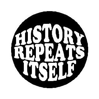 "Proverb Saying Quote "" HISTORY REPEATS ITSELF "" Pinback Button 1.25"" Pin / Badge: Everything Else"