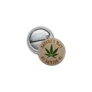 Nature's Way of Saying Hi Marijuana Pot Leaf 1 inch Mini Pinback Button Badge: Everything Else