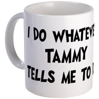 CafePress Whatever Tammy says Mug   Standard: Kitchen & Dining