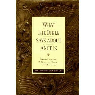 What the Bible Says about Angels: Dr. David Jeremiah: 9780880709026: Books