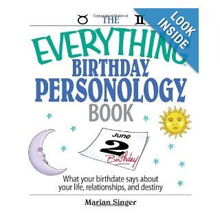 The Everything Birthday Personology Book: What Your Birthdate Says About Your Life, Relationships, And Destiny (Everything (New Age)): Marian Singer: 9781593377267: Books