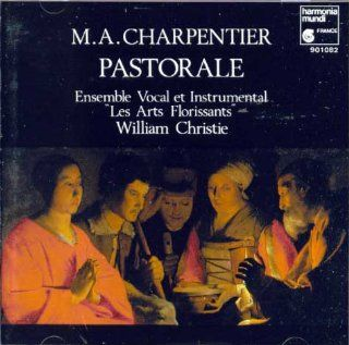 Charpentier   Pastorale / Mellon � Cantor � Feldman � Reinhart � Laurens � Visse � Lestringant � Darras � Lapl�nie � Sicot � Les Arts Florissants � Christie: Music