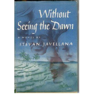 Without Seeing the Dawn: Stevan Javellana: Books