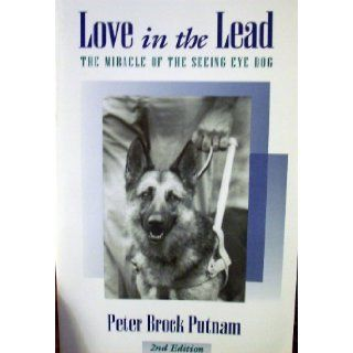 Love in the Lead The Miracle of the Seeing Eye Dog Peter Putnam 9780761807773 Books