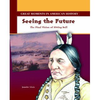 Seeing the Future: The Final Vision of Sitting Bull (Great Moments in American History): Jennifer Silate: 9780823943845:  Kids' Books