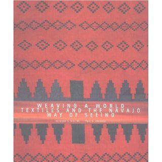 Weaving a World: Textiles and the Navajo Way of Seeing: Paul G. Zolbrod, Roseann Willink: 9780890133071: Books