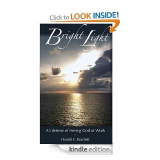 Bright Light: A Lifetime of Seeing God At Work eBook: Harold E.  Burchett: Kindle Store