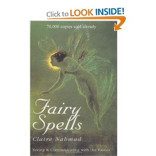 Fairy Spells: Seeing & Communicating with the Fairies: Claire Nahmad: 9780285634701: Books