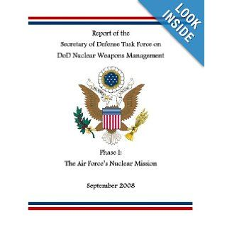 The Air Force's Nuclear Mission: Report of the Sec. of Defense Task Force on DoD Nuclear Management: James R. Schlesinger: 9781441417435: Books